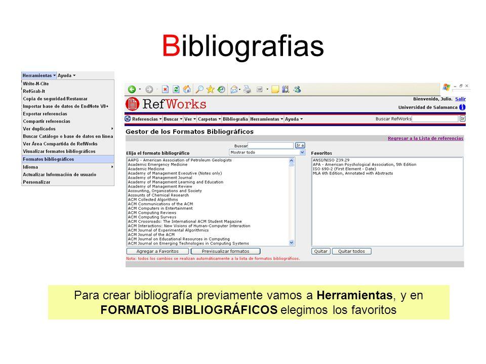 Bibliografias Para crear bibliografía previamente vamos a Herramientas, y en FORMATOS BIBLIOGRÁFICOS elegimos los favoritos.