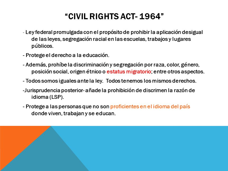 CIVIL RIGHTS ACT- 1964 - Protege el derecho a la educación.