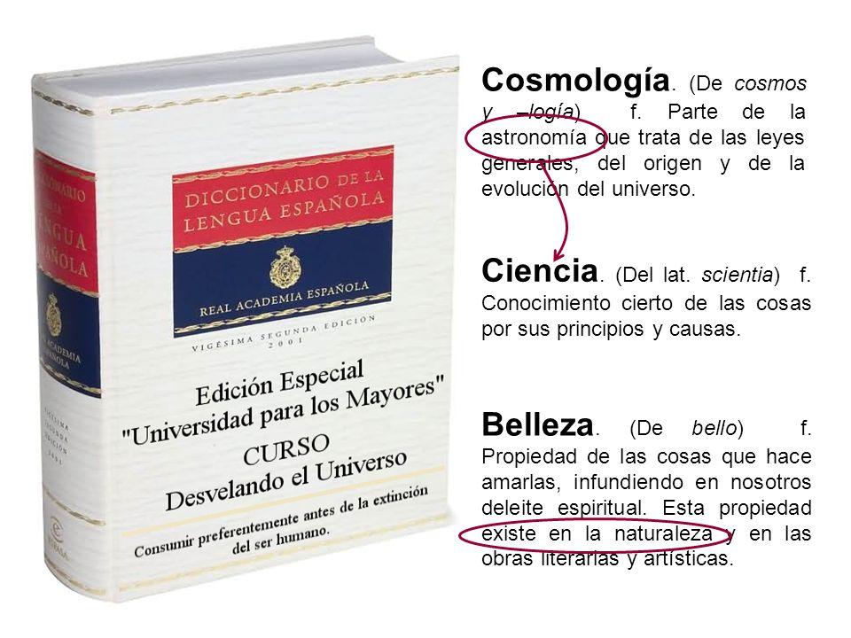 Cosmología. (De cosmos y –logía) f