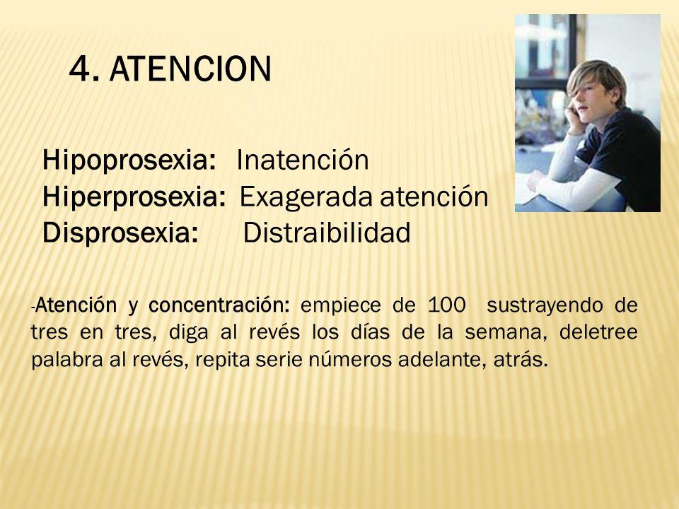 4. ATENCION Hipoprosexia: Inatención Hiperprosexia: Exagerada atención