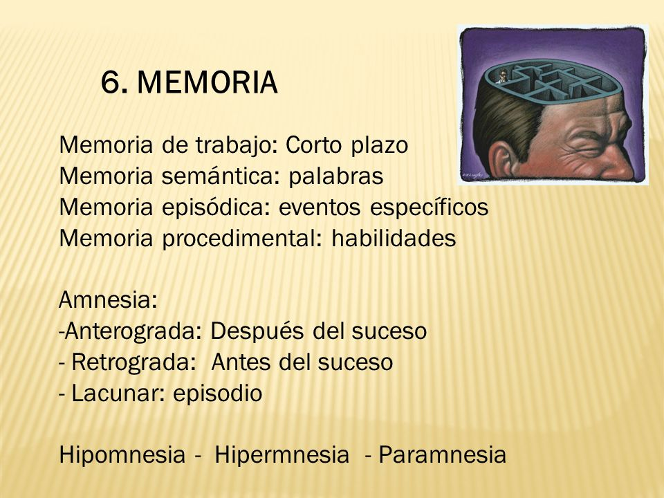 6. MEMORIA Memoria de trabajo: Corto plazo Memoria semántica: palabras