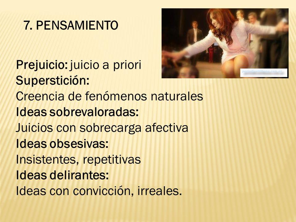 7. PENSAMIENTO Prejuicio: juicio a priori. Superstición: Creencia de fenómenos naturales. Ideas sobrevaloradas: