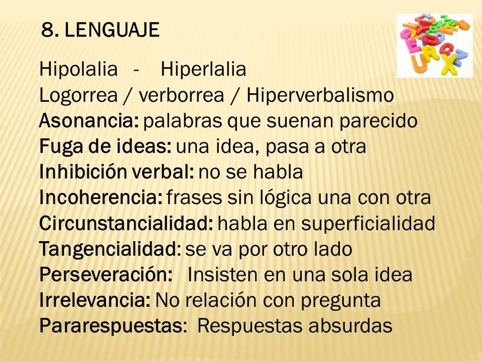 8. LENGUAJE Hipolalia - Hiperlalia. Logorrea / verborrea / Hiperverbalismo. Asonancia: palabras que suenan parecido.