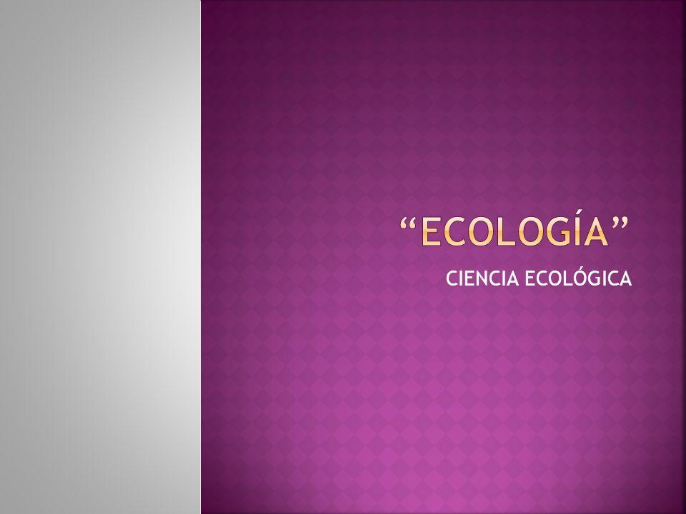 ECOLOGÍA CIENCIA ECOLÓGICA