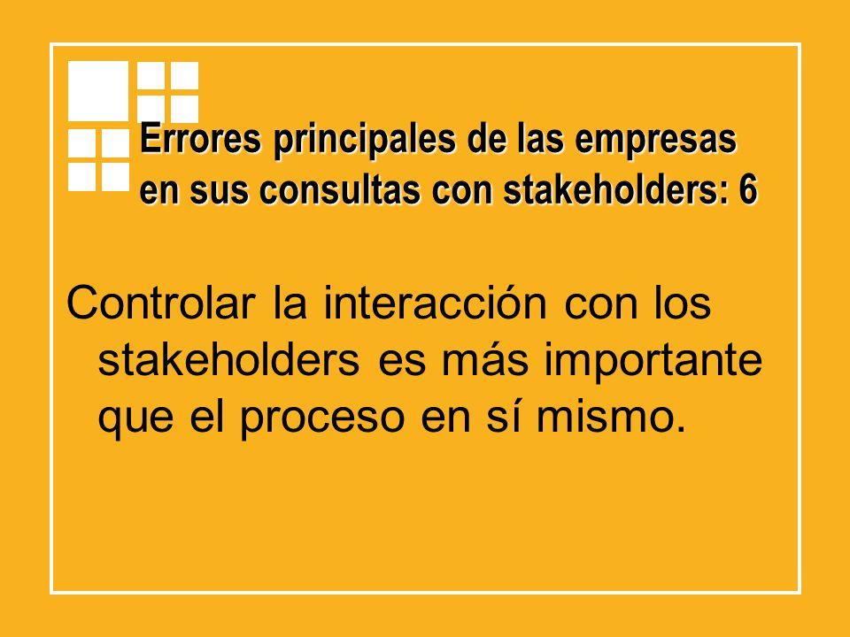 Errores principales de las empresas en sus consultas con stakeholders: 6