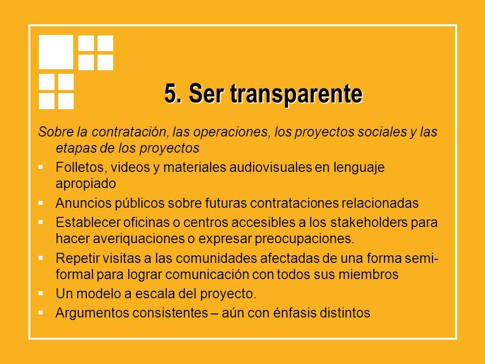 5. Ser transparenteSobre la contratación, las operaciones, los proyectos sociales y las etapas de los proyectos.