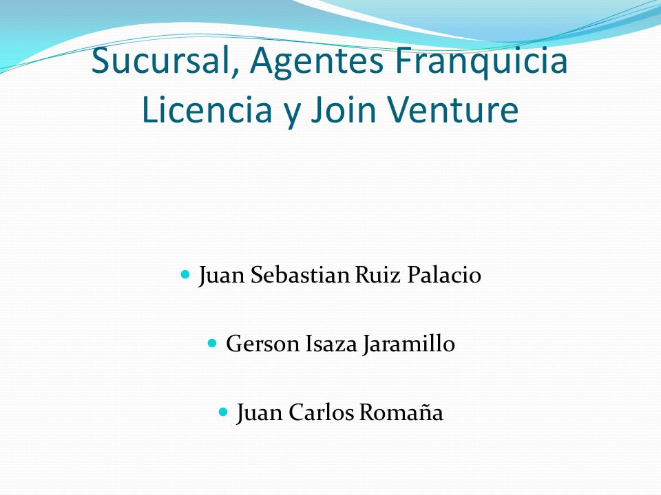 Sucursal, Agentes Franquicia Licencia y Join Venture