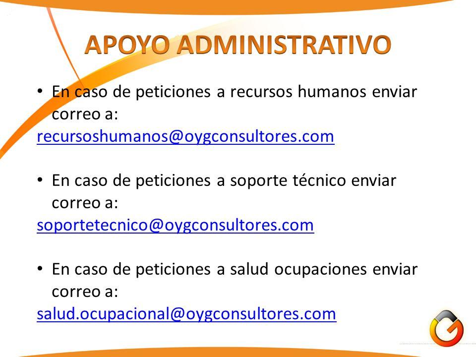 APOYO ADMINISTRATIVO En caso de peticiones a recursos humanos enviar correo a: recursoshumanos@oygconsultores.com.