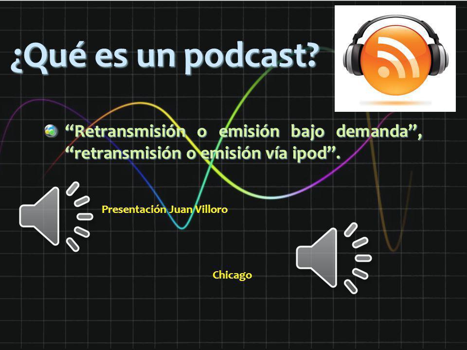 ¿Qué es un podcast Retransmisión o emisión bajo demanda , retransmisión o emisión vía ipod . Presentación Juan Villoro.