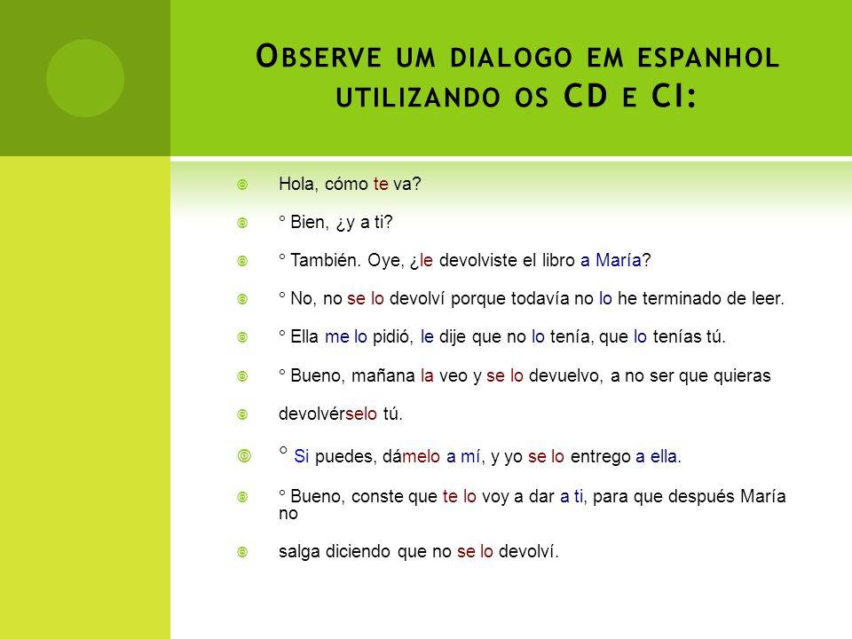 Observe um dialogo em espanhol utilizando os CD e CI: