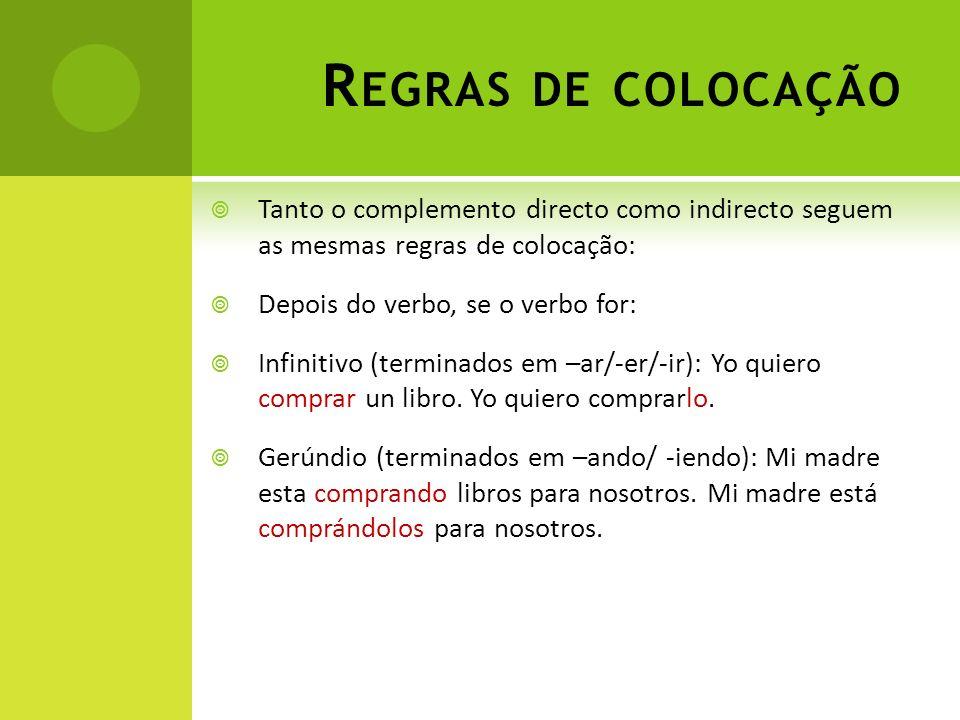 Regras de colocação Tanto o complemento directo como indirecto seguem as mesmas regras de colocação: