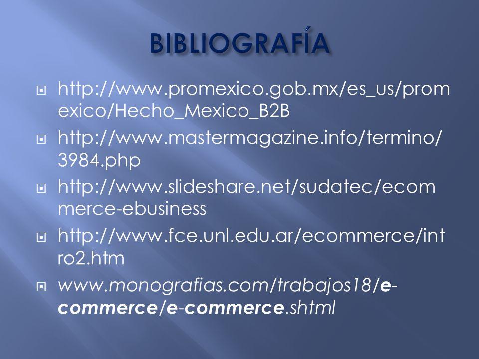 BIBLIOGRAFÍA http://www.promexico.gob.mx/es_us/promexico/Hecho_Mexico_B2B. http://www.mastermagazine.info/termino/3984.php.