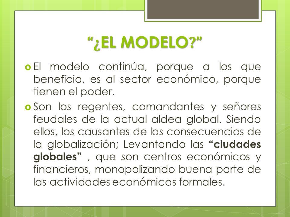 ¿EL MODELO El modelo continúa, porque a los que beneficia, es al sector económico, porque tienen el poder.