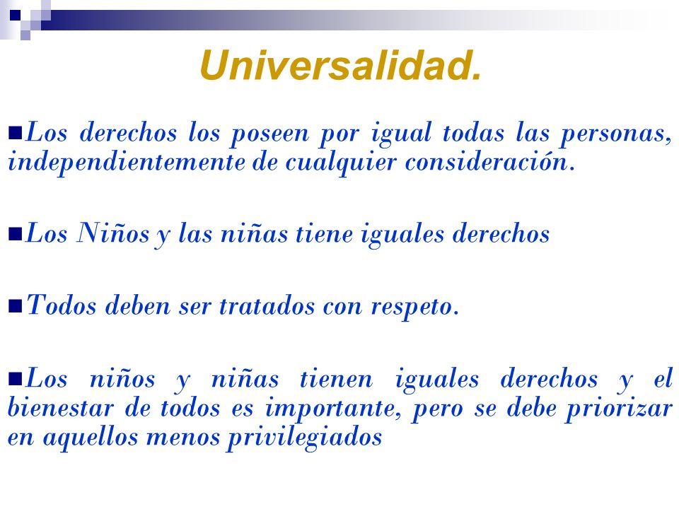 Universalidad. Los derechos los poseen por igual todas las personas, independientemente de cualquier consideración.