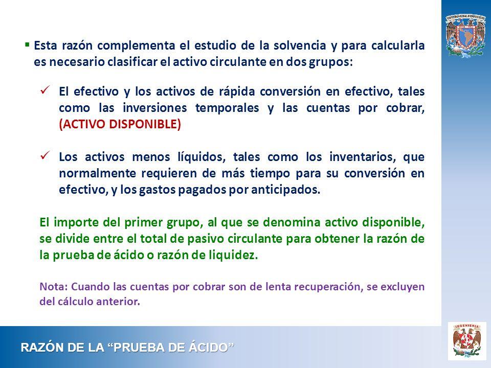 Esta razón complementa el estudio de la solvencia y para calcularla es necesario clasificar el activo circulante en dos grupos: