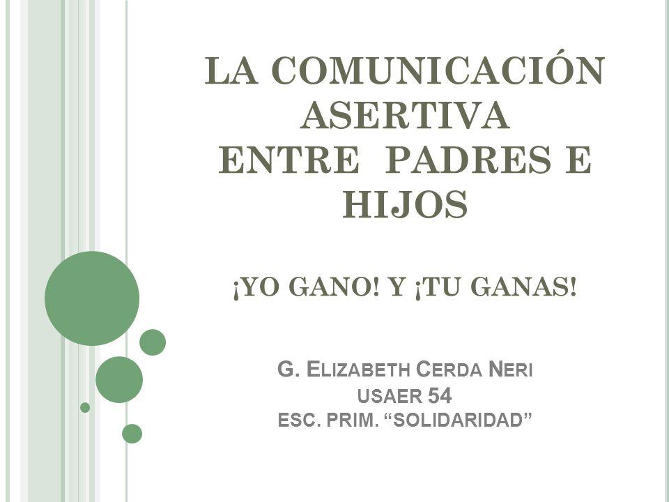 LA COMUNICACIÓN ASERTIVA ENTRE PADRES E HIJOS ¡YO GANO. Y ¡TU GANAS. G