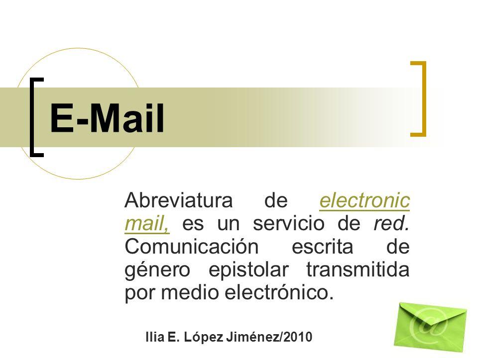E-Mail Abreviatura de electronic mail, es un servicio de red. Comunicación escrita de género epistolar transmitida por medio electrónico.