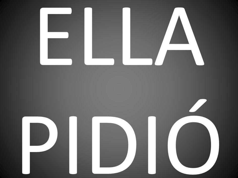 ELLA PIDIÓ