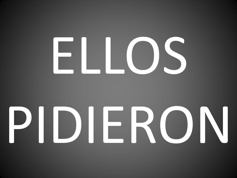 ELLOS PIDIERON