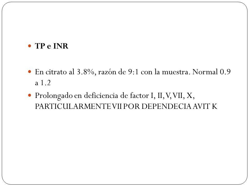 TP e INR En citrato al 3.8%, razón de 9:1 con la muestra. Normal 0.9 a 1.2.