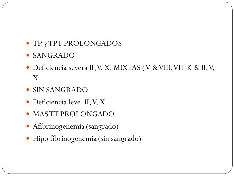TP y TPT PROLONGADOS SANGRADO. Deficiencia severa II, V, X, MIXTAS ( V & VIII, VIT K & II, V, X. SIN SANGRADO.
