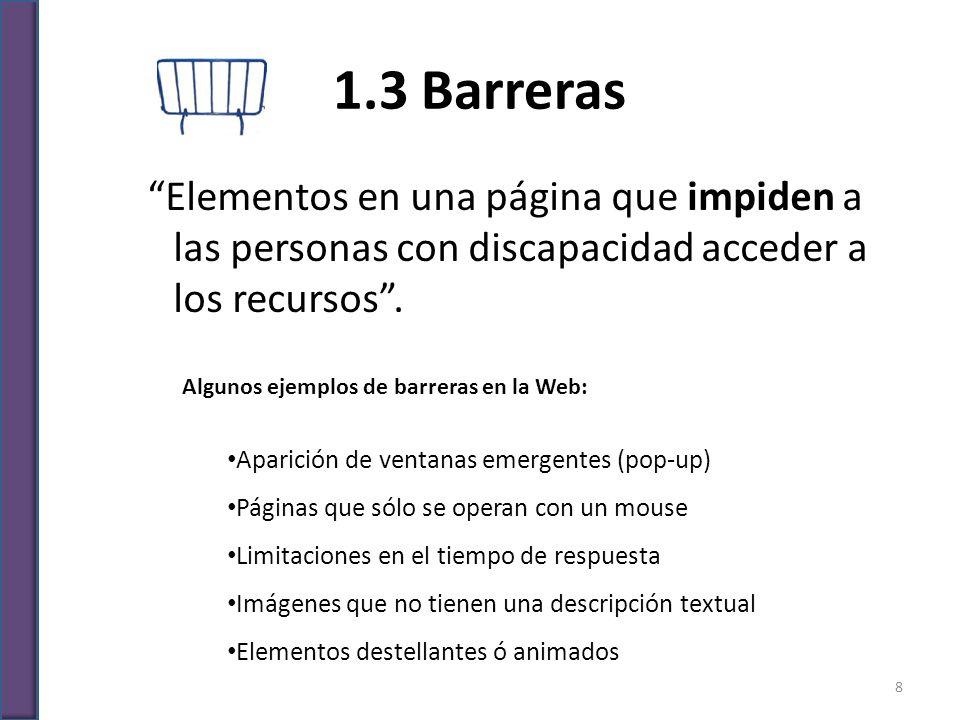 1.3 Barreras Elementos en una página que impiden a las personas con discapacidad acceder a los recursos .