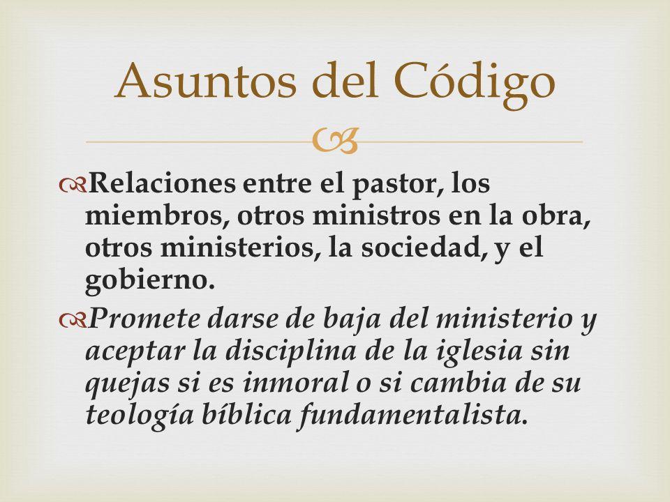 Asuntos del Código Relaciones entre el pastor, los miembros, otros ministros en la obra, otros ministerios, la sociedad, y el gobierno.