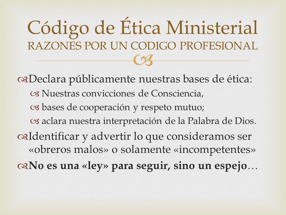 Código de Ética Ministerial RAZONES POR UN CODIGO PROFESIONAL
