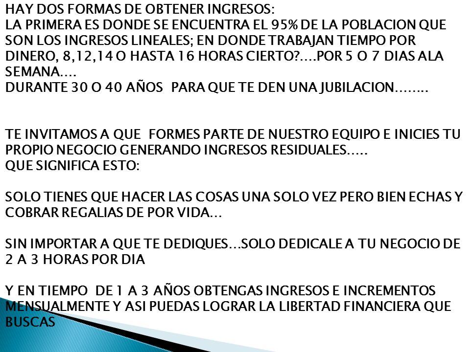 HAY DOS FORMAS DE OBTENER INGRESOS: