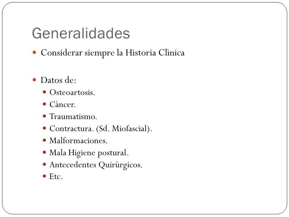 Generalidades Considerar siempre la Historia Clìnica Datos de: