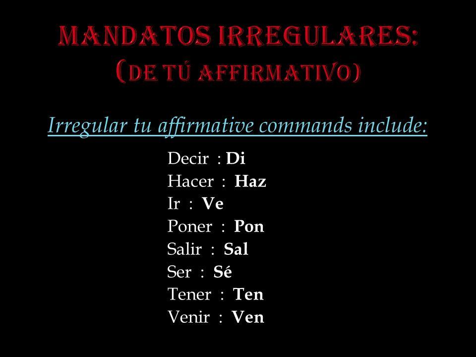 Mandatos irregulares: (de tú affirmativo)