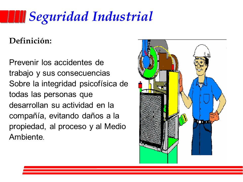 Seguridad Industrial Definición: Prevenir los accidentes de