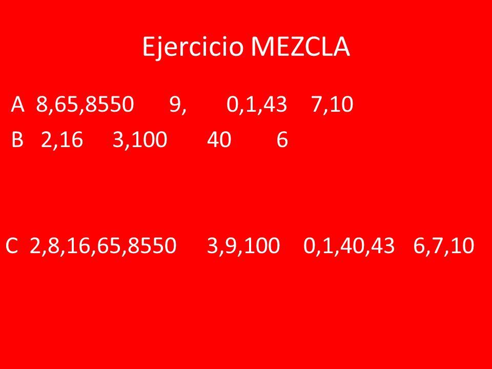 Ejercicio MEZCLA A 8,65,8550 9, 0,1,43 7,10 B 2,16 3,100 40 6 C 2,8,16,65,8550 3,9,100 0,1,40,43 6,7,10