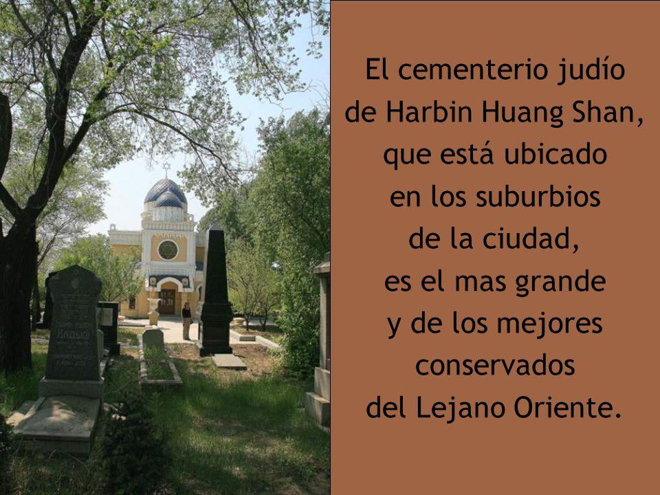 El cementerio judío de Harbin Huang Shan, que está ubicado. en los suburbios. de la ciudad, es el mas grande.