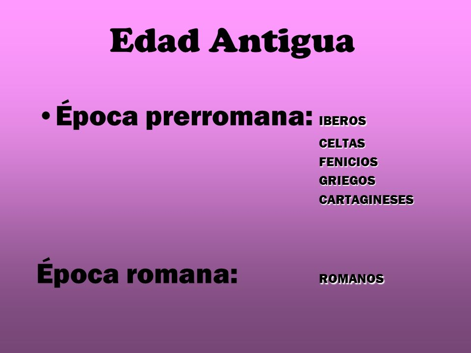 Edad Antigua Época prerromana: IBEROS Época romana: ROMANOS CELTAS