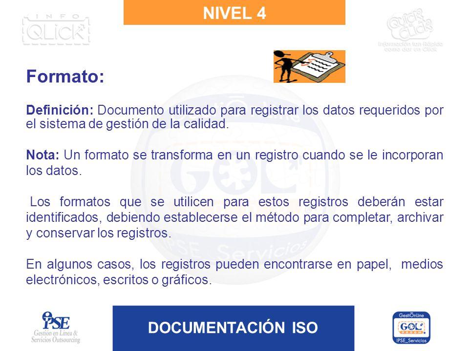 NIVEL 4 Formato: Definición: Documento utilizado para registrar los datos requeridos por el sistema de gestión de la calidad.