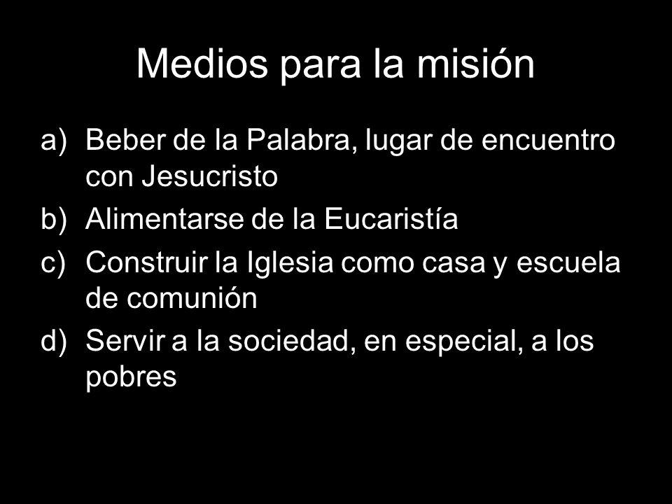 Medios para la misión Beber de la Palabra, lugar de encuentro con Jesucristo. Alimentarse de la Eucaristía.