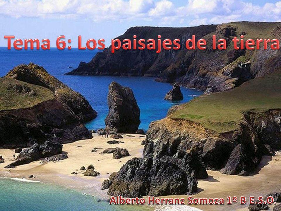 Tema 6: Los paisajes de la tierra Alberto Herranz Somoza 1º B E.S.O.