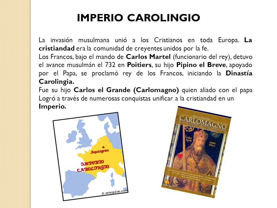 IMPERIO CAROLINGIO La invasión musulmana unió a los Cristianos en toda Europa. La cristiandad era la comunidad de creyentes unidos por la fe.