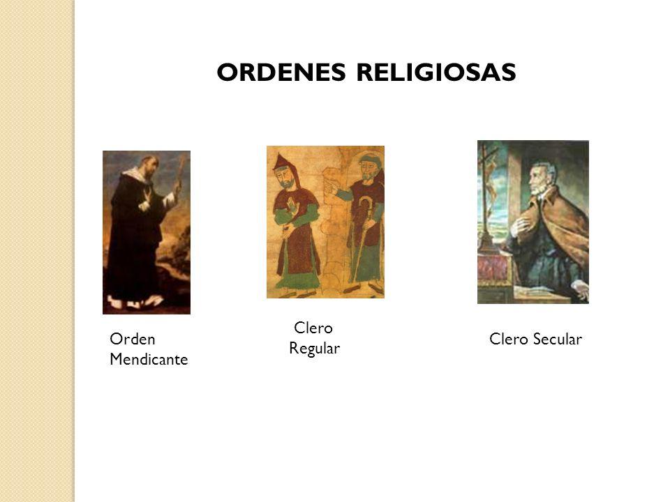 ORDENES RELIGIOSAS Clero Regular Orden Mendicante Clero Secular