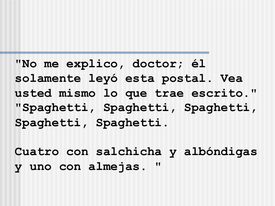 No me explico, doctor; él