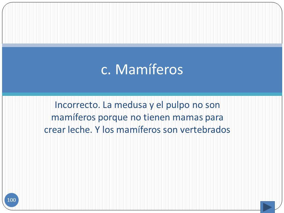 c. Mamíferos Incorrecto.