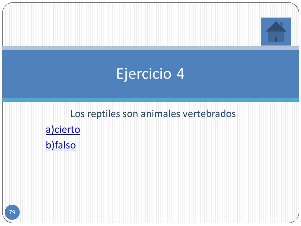 Los reptiles son animales vertebrados a)cierto b)falso