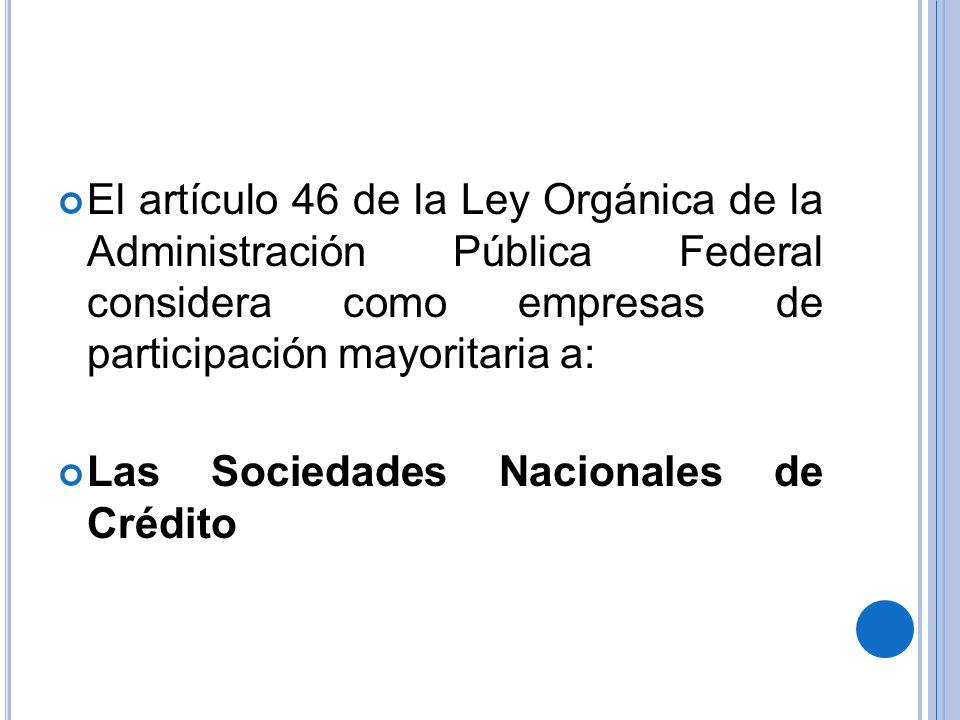 El artículo 46 de la Ley Orgánica de la Administración Pública Federal considera como empresas de participación mayoritaria a: