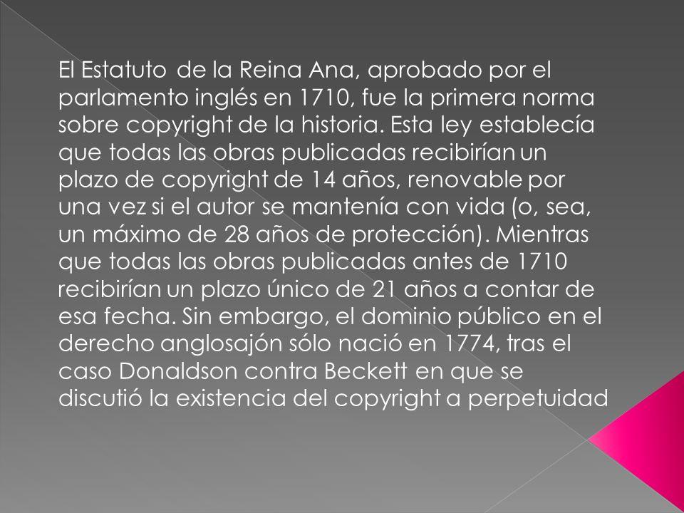 El Estatuto de la Reina Ana, aprobado por el parlamento inglés en 1710, fue la primera norma sobre copyright de la historia.