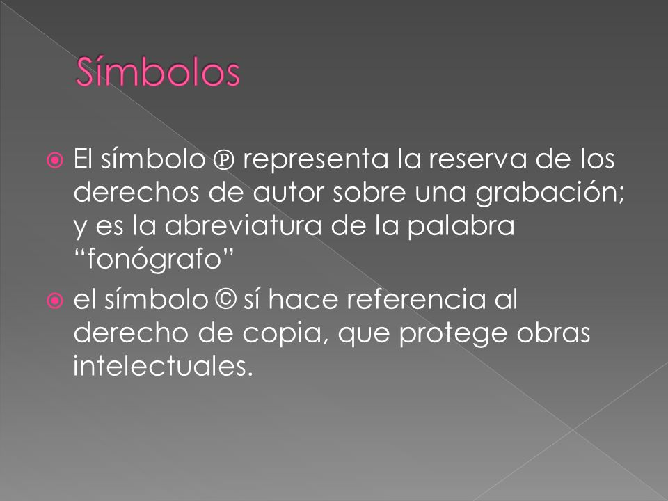 Símbolos El símbolo ℗ representa la reserva de los derechos de autor sobre una grabación; y es la abreviatura de la palabra fonógrafo