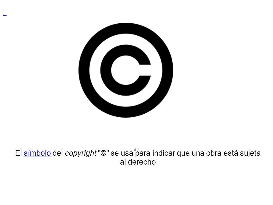 El símbolo del copyright © se usa para indicar que una obra está sujeta al derecho.