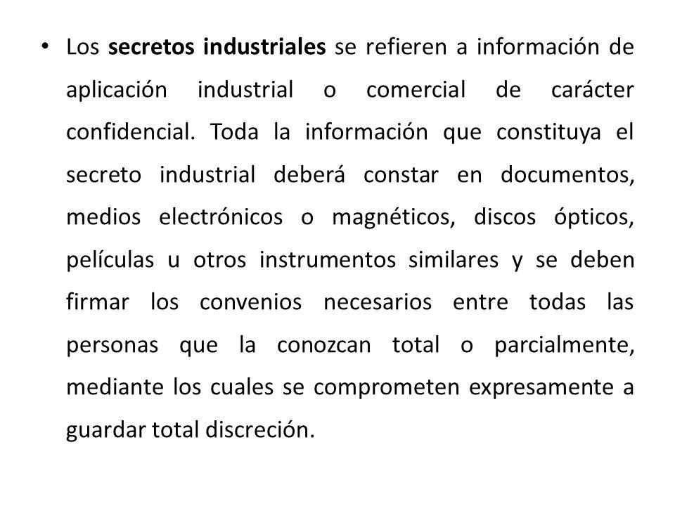 Los secretos industriales se refieren a información de aplicación industrial o comercial de carácter confidencial.