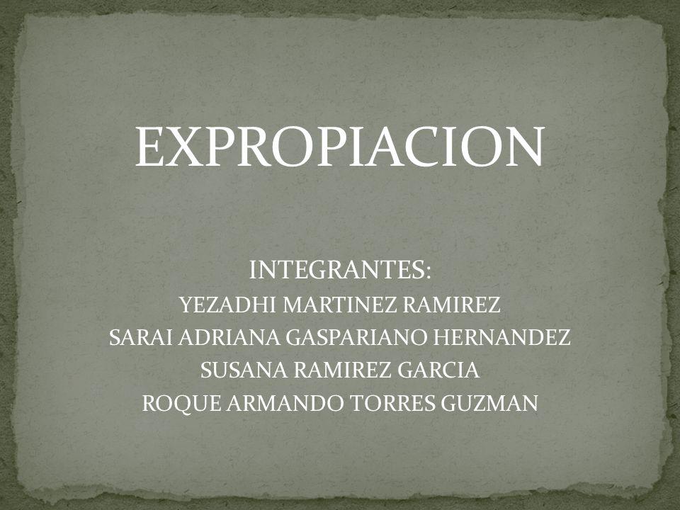 EXPROPIACION INTEGRANTES: YEZADHI MARTINEZ RAMIREZ