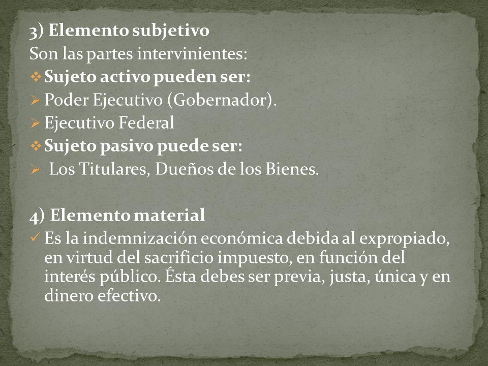 3) Elemento subjetivo Son las partes intervinientes: Sujeto activo pueden ser: Poder Ejecutivo (Gobernador).